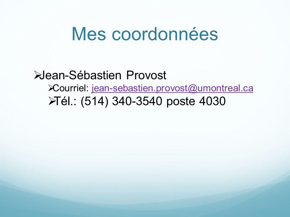 Mes coordonnées Jean-Sébastien Provost Courriel: jean-sebastien.provost@umontreal.cajean-sebastien.provost@umontreal.ca Tél.: (514) 340-3540 poste 4030