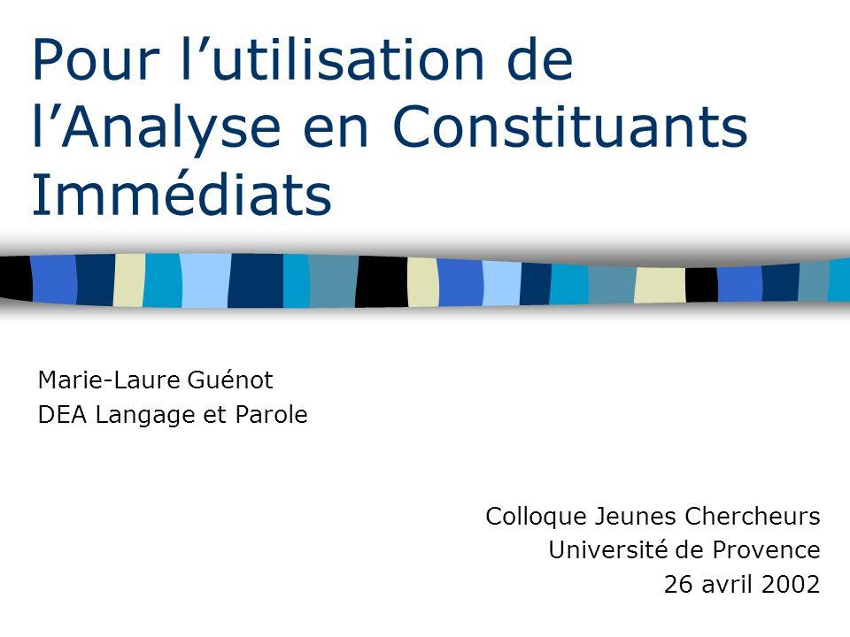 Pour lutilisation de lAnalyse en Constituants Immédiats Marie-Laure Guénot DEA Langage et Parole Colloque Jeunes Chercheurs Université de Provence 26