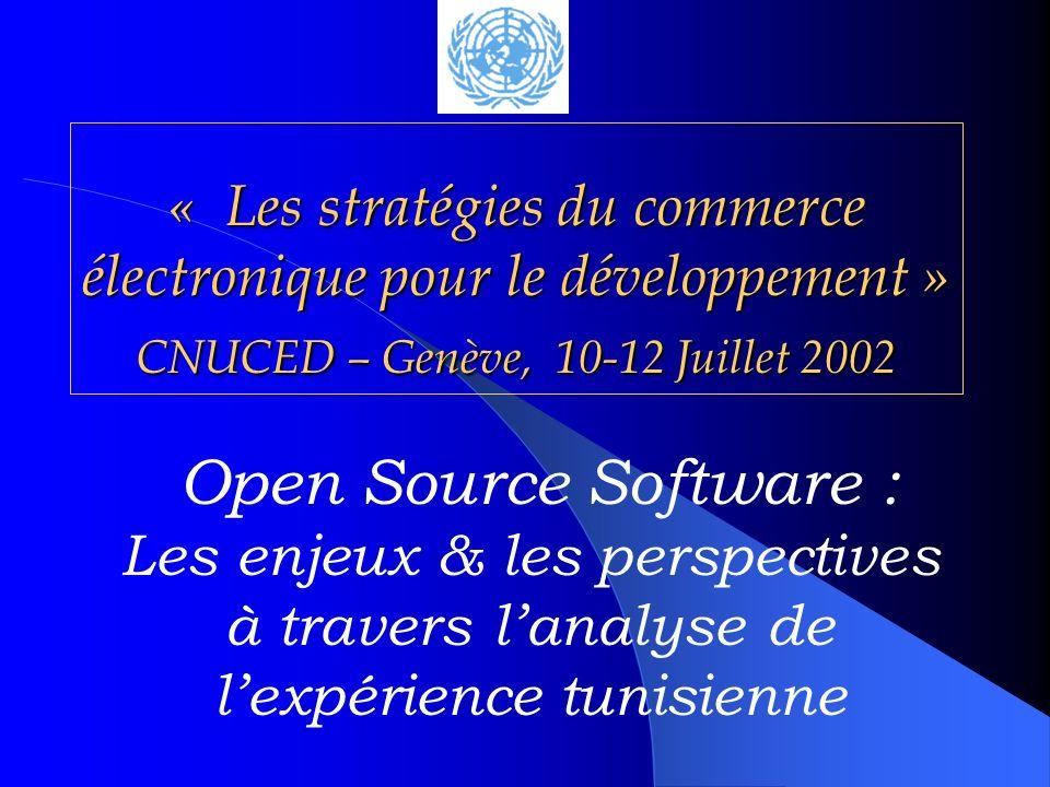 « Les stratégies du commerce électronique pour le développement » CNUCED – Genève, 10-12 Juillet 2002 Open Source Software : Les enjeux & les perspectives à travers lanalyse de lexpérience tunisienne