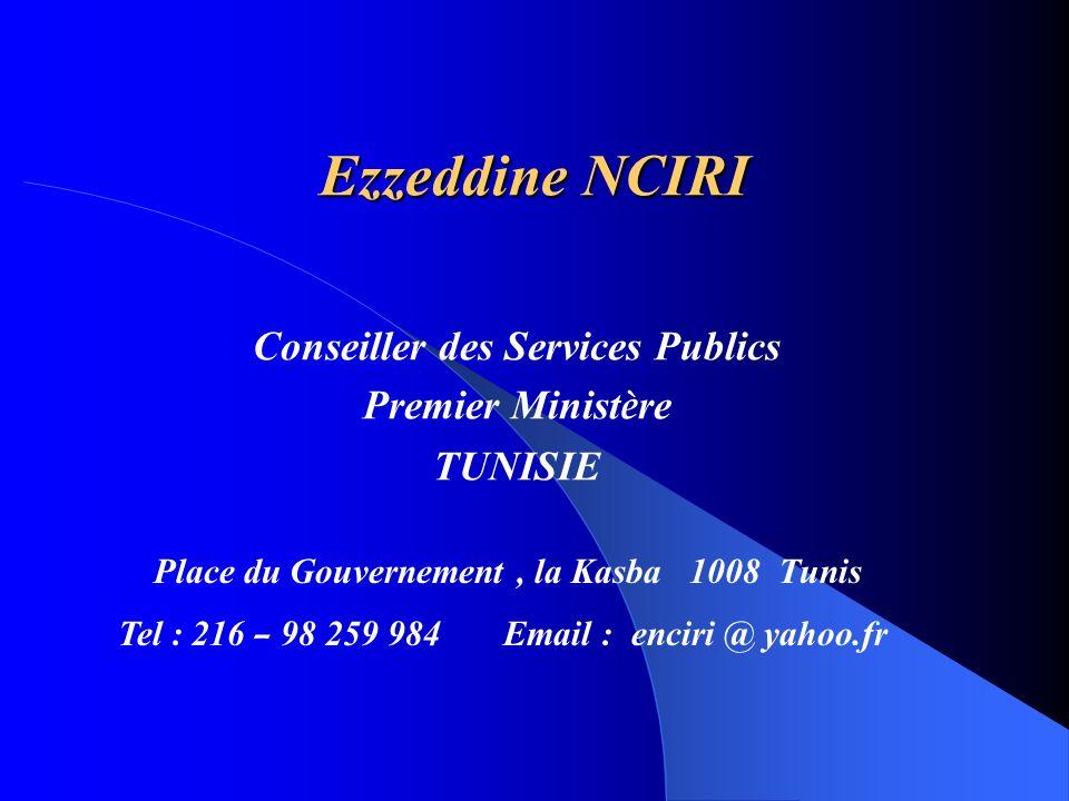 Ezzeddine NCIRI Conseiller des Services Publics Premier Minist è re TUNISIE Place du Gouvernement, la Kasba 1008 Tunis Tel : 216 – 98 259 984 Email : enciri @ yahoo.fr