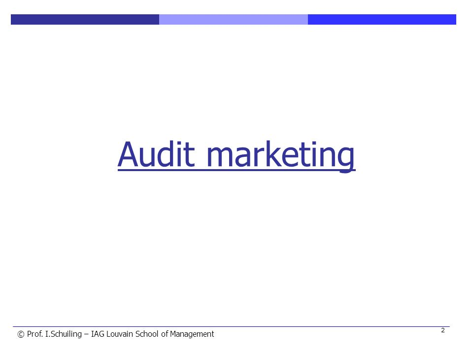 © © Prof. I.Schuiling – IAG Louvain School of Management 2 Audit marketing
