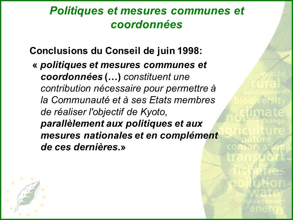 Politiques et mesures communes et coordonnées Conclusions du Conseil de juin 1998: « politiques et mesures communes et coordonnées (…) constituent une contribution nécessaire pour permettre à la Communauté et à ses Etats membres de réaliser l objectif de Kyoto, parallèlement aux politiques et aux mesures nationales et en complément de ces dernières.»