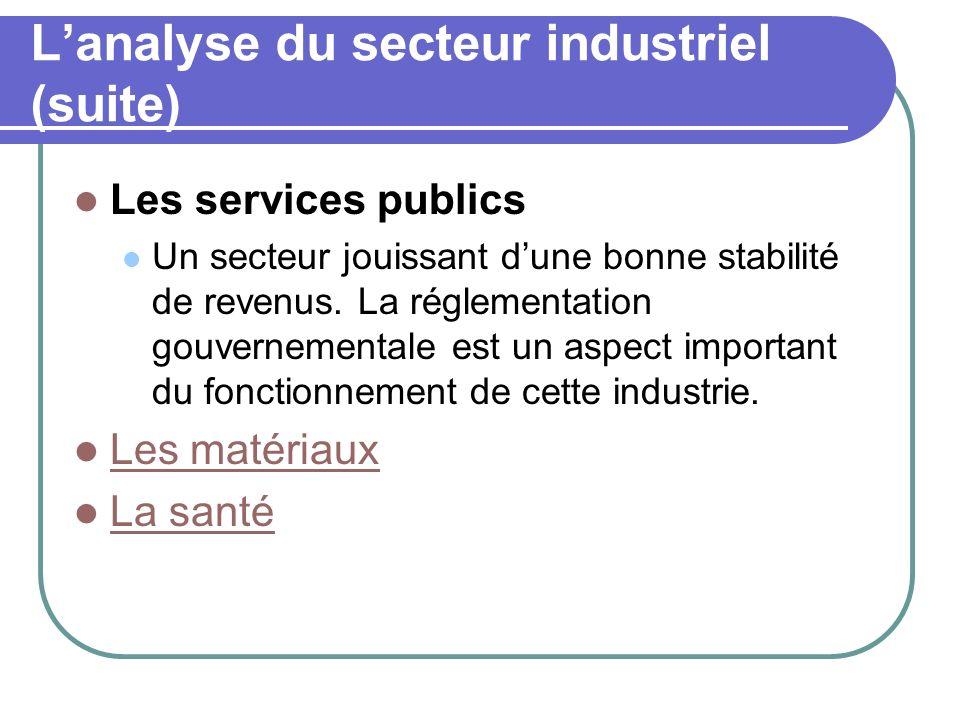Lanalyse du secteur industriel (suite) Les services publics Un secteur jouissant dune bonne stabilité de revenus. La réglementation gouvernementale es