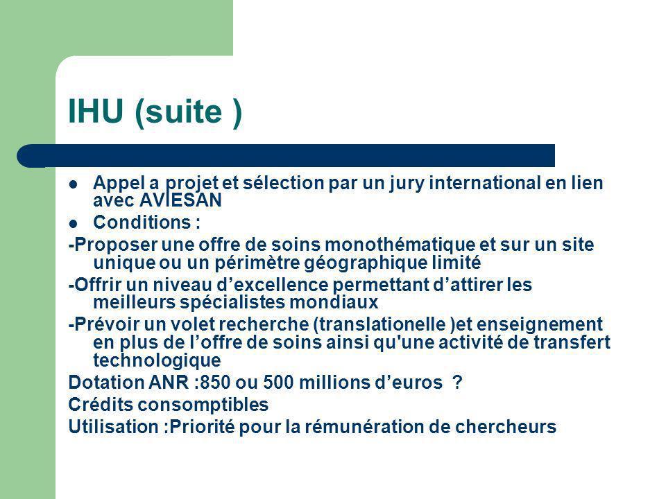 IHU (suite ) Appel a projet et sélection par un jury international en lien avec AVIESAN Conditions : -Proposer une offre de soins monothématique et su
