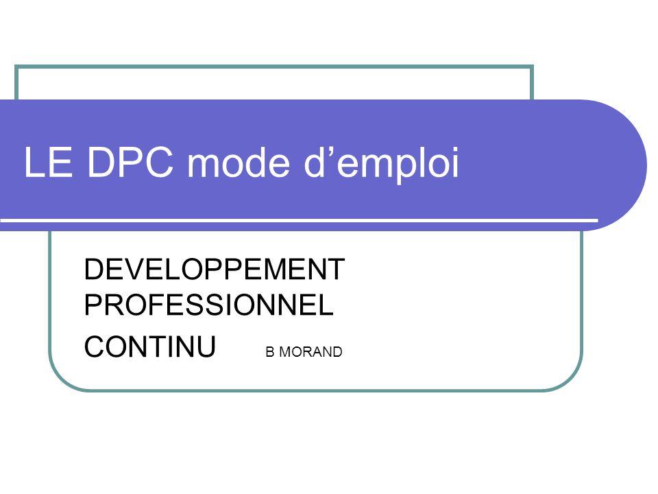 LE DPC mode demploi DEVELOPPEMENT PROFESSIONNEL CONTINU B MORAND