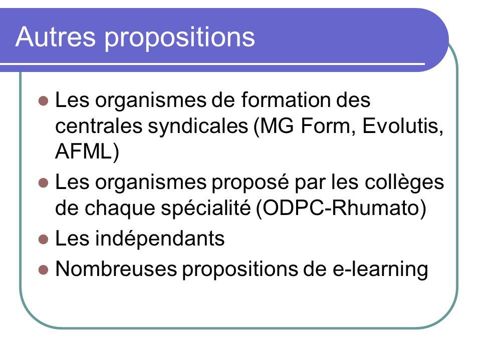 Autres propositions Les organismes de formation des centrales syndicales (MG Form, Evolutis, AFML) Les organismes proposé par les collèges de chaque spécialité (ODPC-Rhumato) Les indépendants Nombreuses propositions de e-learning