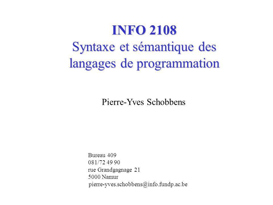 INFO 2108 Syntaxe et sémantique des langages de programmation Pierre-Yves Schobbens Bureau 409 081/72 49 90 rue Grandgagnage 21 5000 Namur pierre-yves.schobbens@info.fundp.ac.be