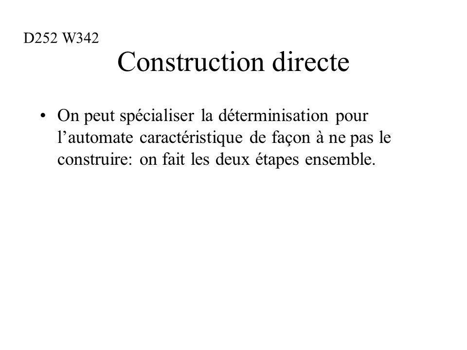 Construction directe On peut spécialiser la déterminisation pour lautomate caractéristique de façon à ne pas le construire: on fait les deux étapes ensemble.