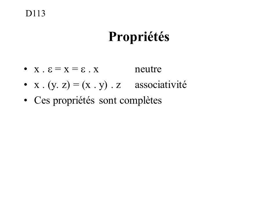 Propriétés x. = x =. xneutre x. (y. z) = (x. y). zassociativité Ces propriétés sont complètes D113