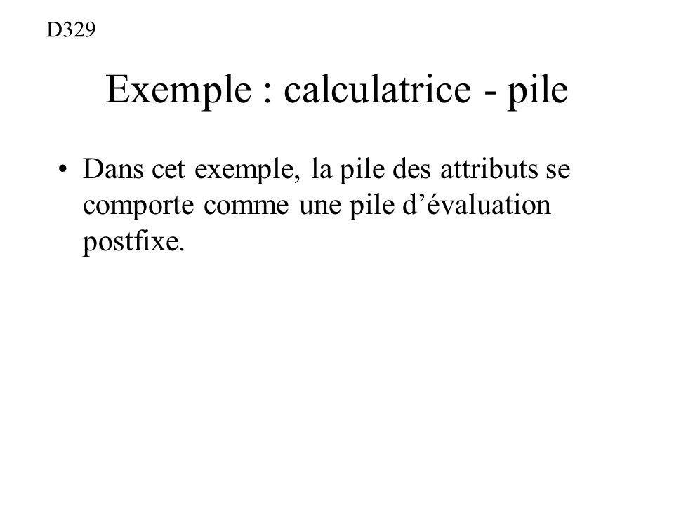 Exemple : calculatrice - pile Dans cet exemple, la pile des attributs se comporte comme une pile dévaluation postfixe. D329