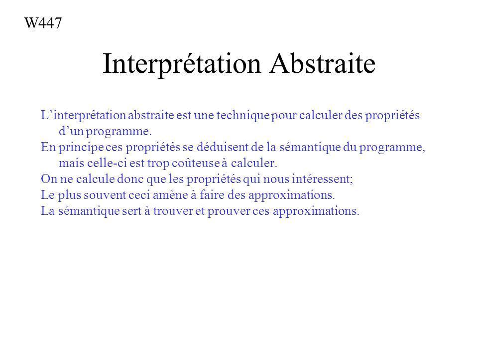 Interprétation Abstraite Linterprétation abstraite est une technique pour calculer des propriétés dun programme. En principe ces propriétés se déduise