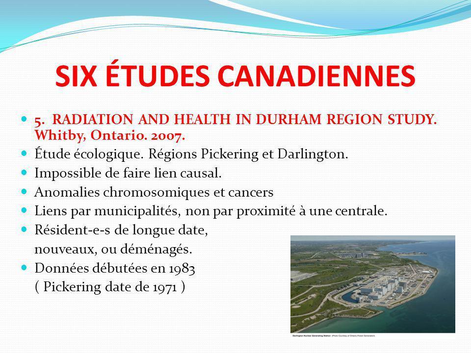 SIX ÉTUDES CANADIENNES 5. RADIATION AND HEALTH IN DURHAM REGION STUDY. Whitby, Ontario. 2007. Étude écologique. Régions Pickering et Darlington. Impos