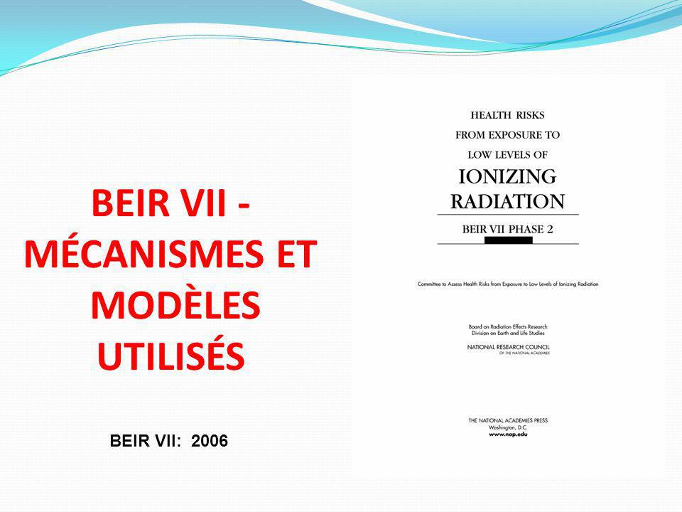 BEIR VII - MÉCANISMES ET MODÈLES UTILISÉS BEIR VII: 2006