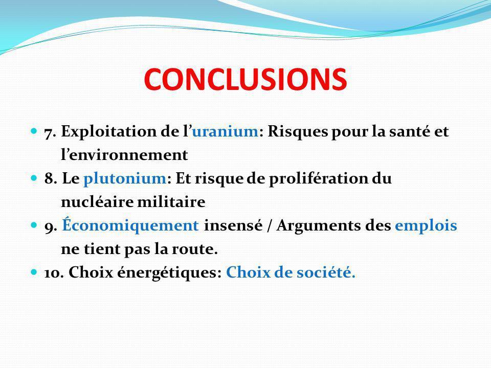 CONCLUSIONS 7. Exploitation de luranium: Risques pour la santé et lenvironnement 8. Le plutonium: Et risque de prolifération du nucléaire militaire 9.
