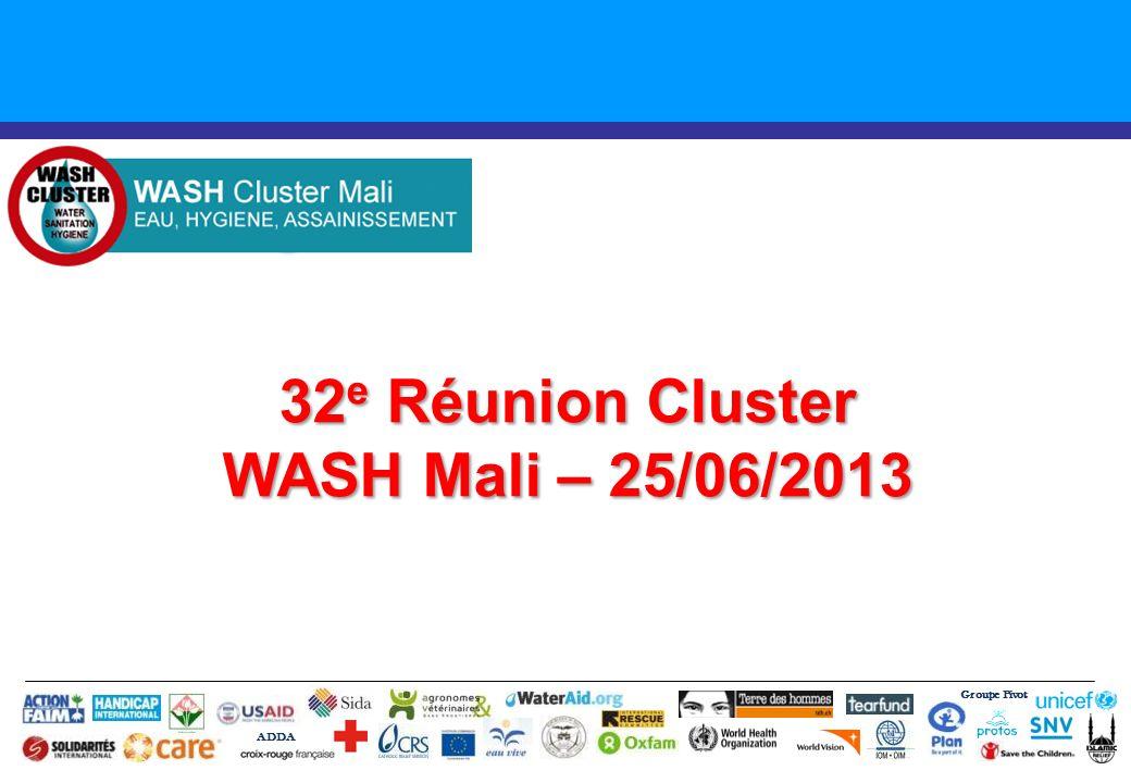32 e Réunion Cluster WASH Mali – 25/06/2013 Groupe Pivot ADDA
