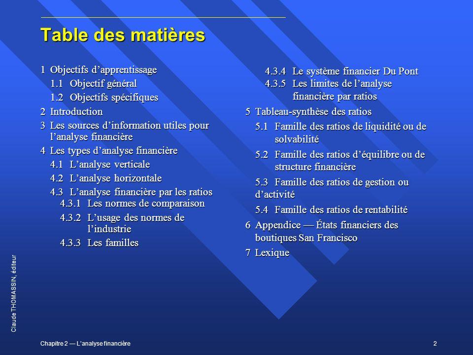 Chapitre 2 Lanalyse financière2 Claude THOMASSIN, éditeur Table des matières 1Objectifs dapprentissage 1.1Objectif général 1.2Objectifs spécifiques 2I