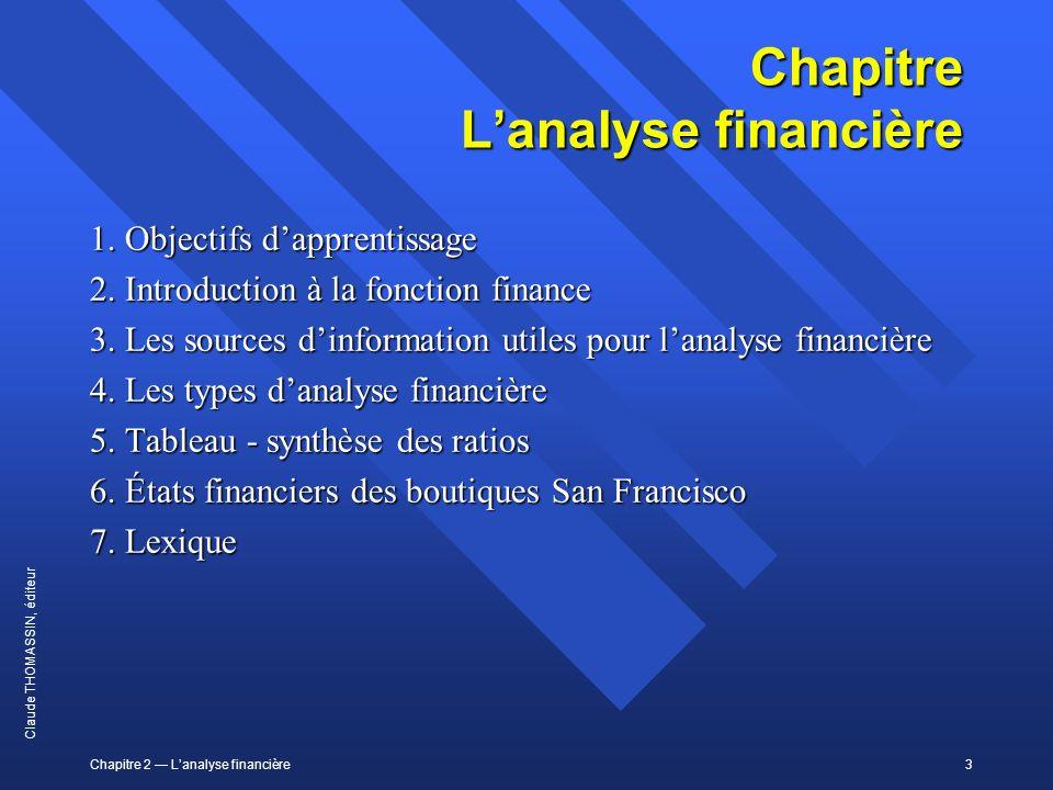 Chapitre 2 Lanalyse financière3 Claude THOMASSIN, éditeur Chapitre Lanalyse financière 1. Objectifs dapprentissage 2. Introduction à la fonction finan
