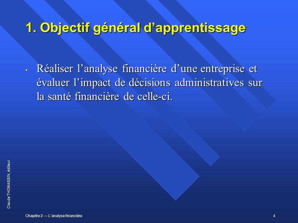 Chapitre 2 Lanalyse financière4 Claude THOMASSIN, éditeur 1. Objectif général dapprentissage Réaliser lanalyse financière dune entreprise et évaluer l