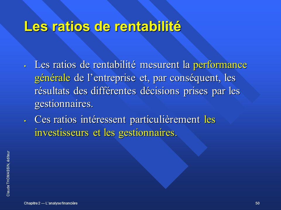 Chapitre 2 Lanalyse financière50 Claude THOMASSIN, éditeur Les ratios de rentabilité Les ratios de rentabilité mesurent la performance générale de len