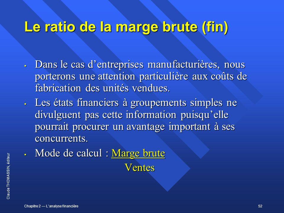 Chapitre 2 Lanalyse financière52 Claude THOMASSIN, éditeur Le ratio de la marge brute (fin) Dans le cas dentreprises manufacturières, nous porterons u