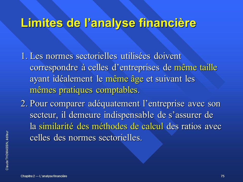 Chapitre 2 Lanalyse financière75 Claude THOMASSIN, éditeur Limites de lanalyse financière 1.Les normes sectorielles utilisées doivent correspondre à c