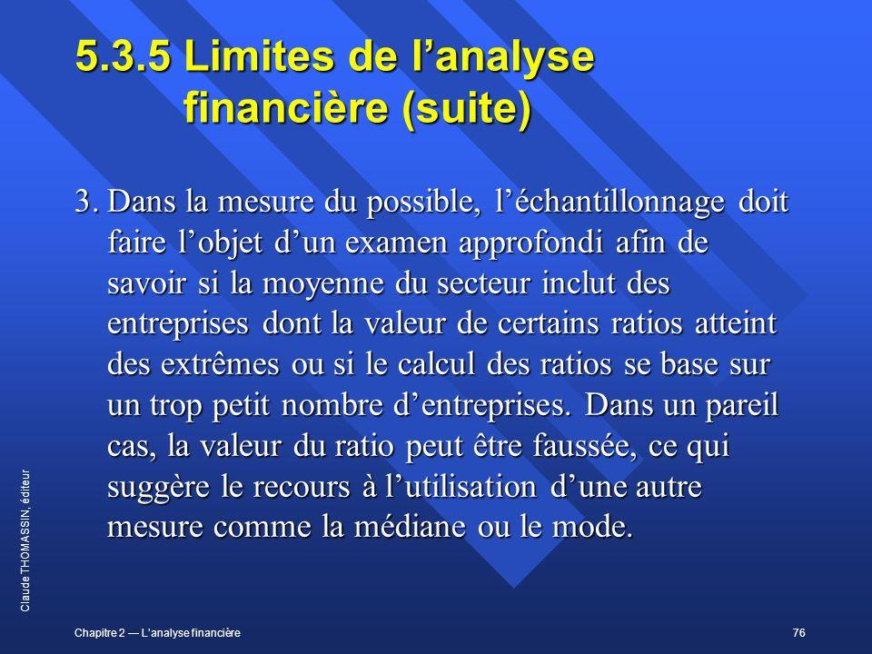 Chapitre 2 Lanalyse financière76 Claude THOMASSIN, éditeur 5.3.5 Limites de lanalyse financière (suite) 3.Dans la mesure du possible, léchantillonnage
