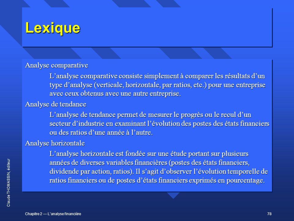 Chapitre 2 Lanalyse financière78 Claude THOMASSIN, éditeur LexiqueLexique Analyse comparative Lanalyse comparative consiste simplement à comparer les