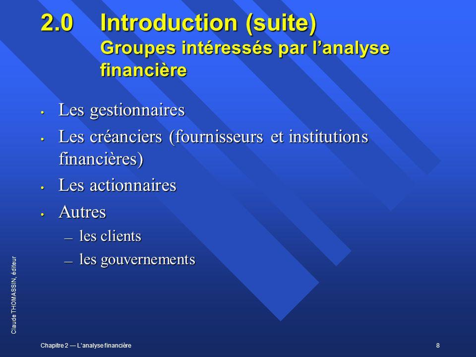 Chapitre 2 Lanalyse financière8 Claude THOMASSIN, éditeur 2.0 Introduction (suite) Groupes intéressés par lanalyse financière Les gestionnaires Les ge