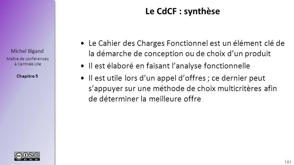 Chapitre 5 Michel Bigand Maître de conférences à Centrale Lille Le CdCF : synthèse Le Cahier des Charges Fonctionnel est un élément clé de la démarche