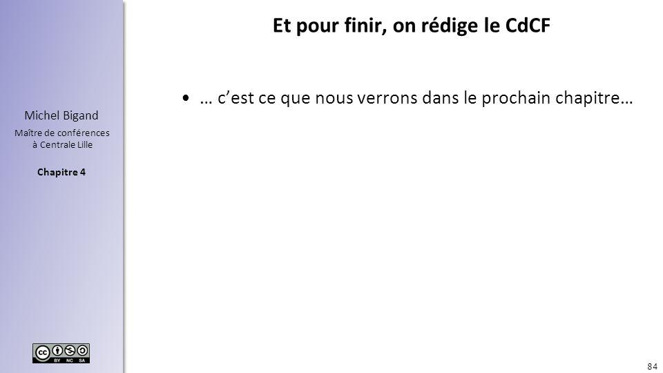 Chapitre 4 Michel Bigand Maître de conférences à Centrale Lille Et pour finir, on rédige le CdCF … cest ce que nous verrons dans le prochain chapitre…