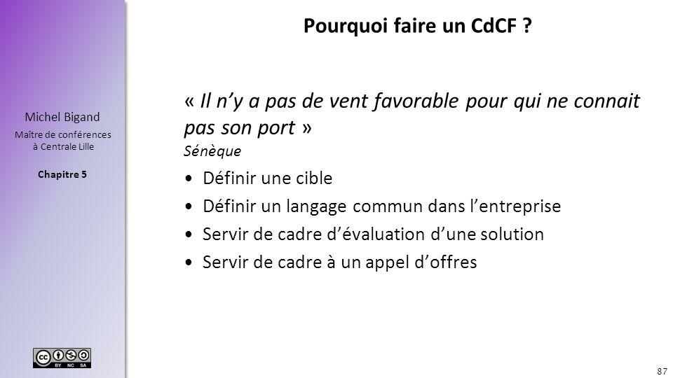 Chapitre 5 Michel Bigand Maître de conférences à Centrale Lille Pourquoi faire un CdCF ? « Il ny a pas de vent favorable pour qui ne connait pas son p