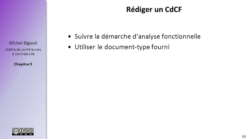 Chapitre 5 Michel Bigand Maître de conférences à Centrale Lille Rédiger un CdCF Suivre la démarche danalyse fonctionnelle Utiliser le document-type fo
