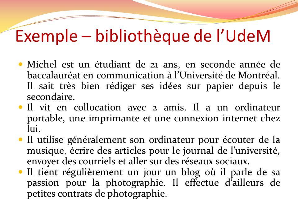 Exemple – bibliothèque de lUdeM Michel est un étudiant de 21 ans, en seconde année de baccalauréat en communication à lUniversité de Montréal. Il sait