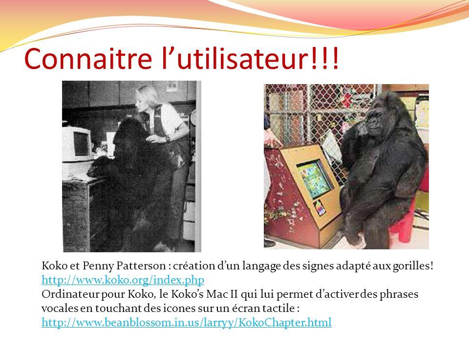 Connaitre lutilisateur!!! Koko et Penny Patterson : création dun langage des signes adapté aux gorilles! http://www.koko.org/index.php Ordinateur pour