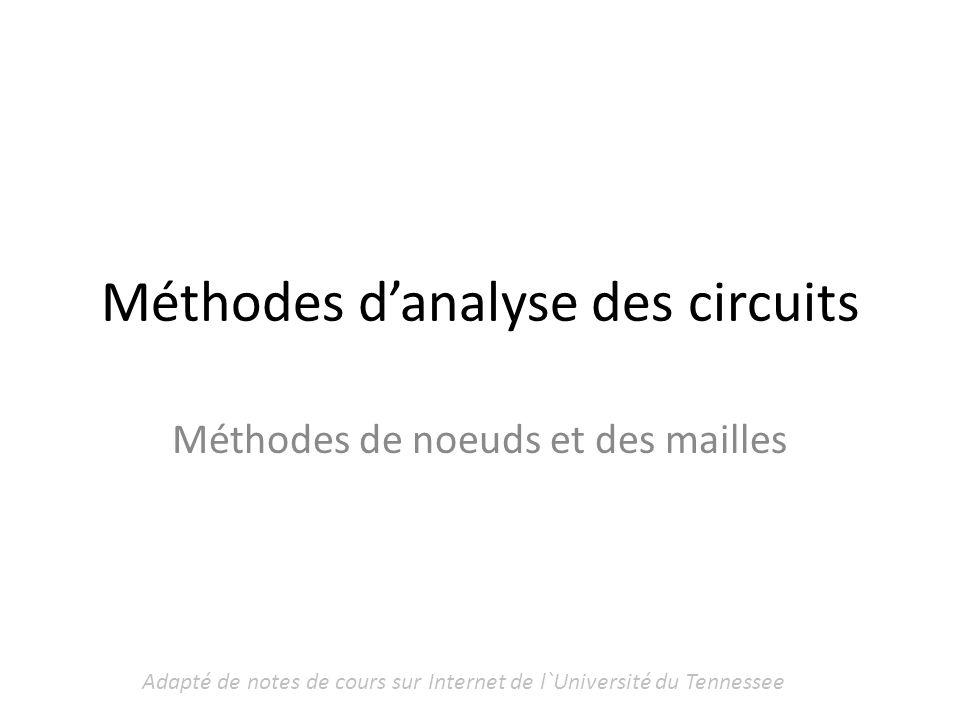 Méthodes danalyse des circuits Méthodes de noeuds et des mailles Adapté de notes de cours sur Internet de l`Université du Tennessee