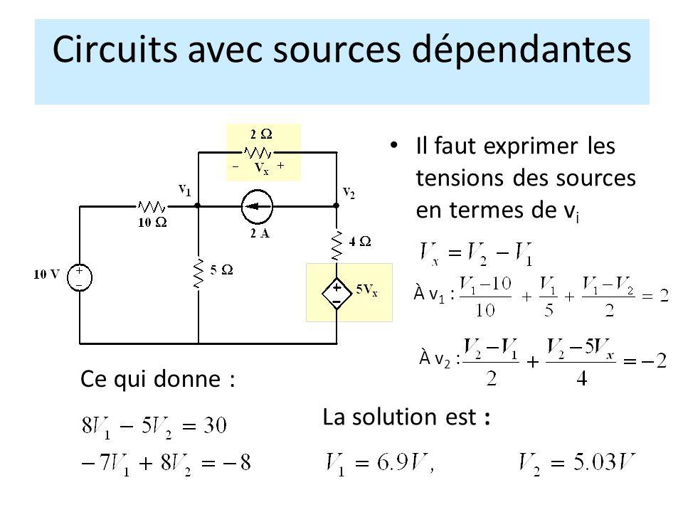 Il faut exprimer les tensions des sources en termes de v i Circuits avec sources dépendantes À v 2 : La solution est : Ce qui donne : À v 1 :