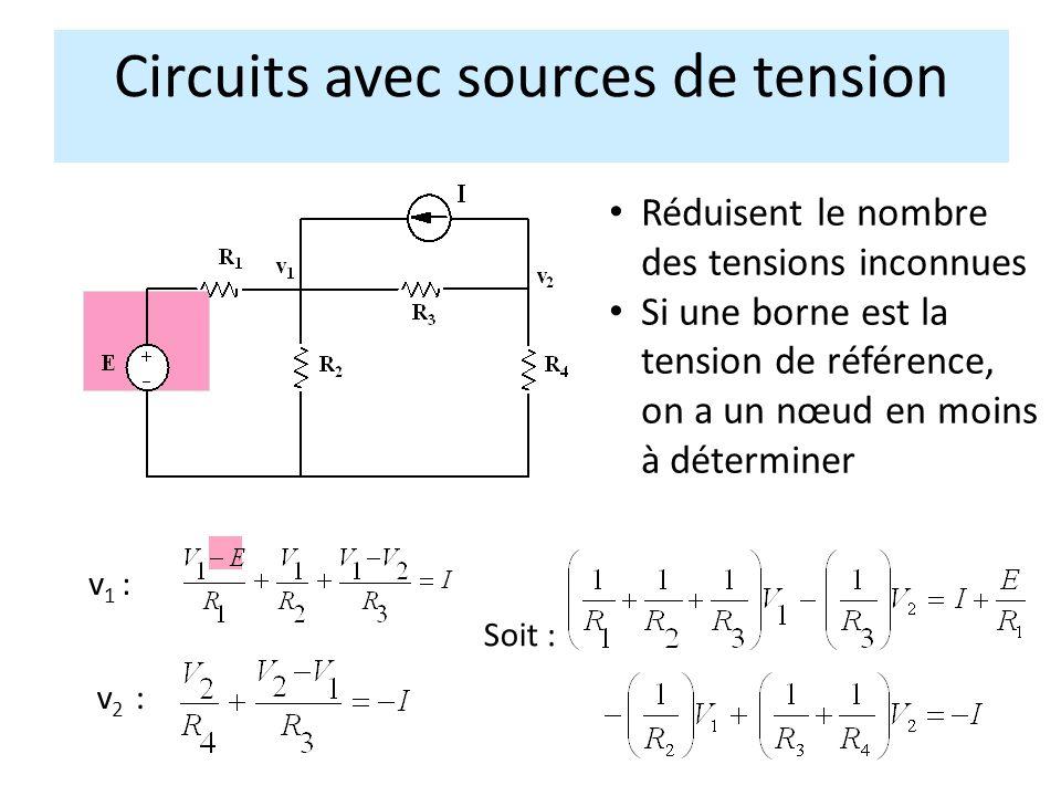 Circuits avec sources de tension v 1 : v 2 : Réduisent le nombre des tensions inconnues Si une borne est la tension de référence, on a un nœud en moins à déterminer Soit :