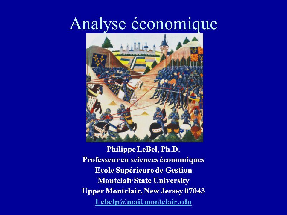 Analyse économique Philippe LeBel, Ph.D. Professeur en sciences économiques Ecole Supérieure de Gestion Montclair State University Upper Montclair, Ne