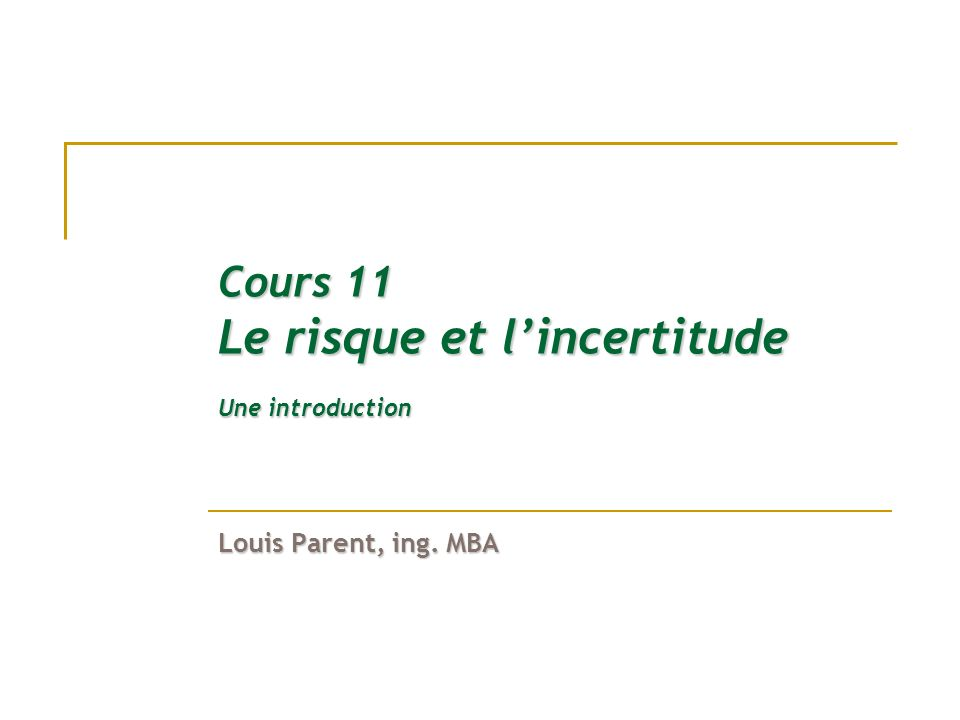Cours 11 Le risque et lincertitude Une introduction Louis Parent, ing. MBA