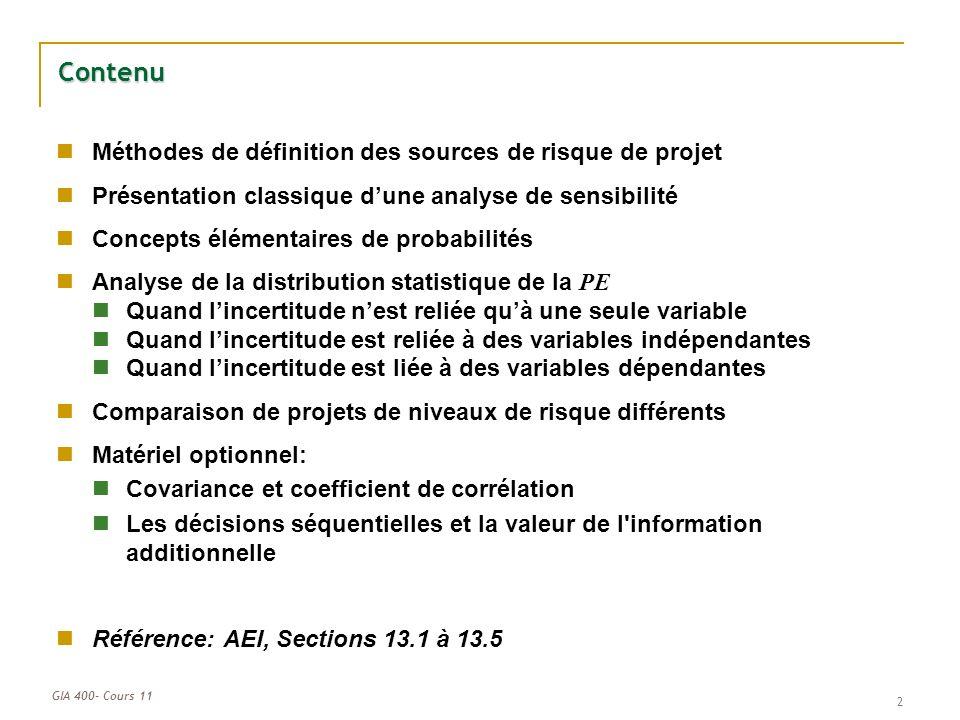 GIA 400- Cours 11 2 Contenu Méthodes de définition des sources de risque de projet Présentation classique dune analyse de sensibilité Concepts élément