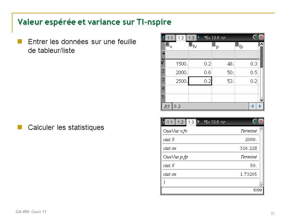 GIA 400- Cours 11 21 Valeur espérée et variance sur TI-nspire Entrer les données sur une feuille de tableur/liste Calculer les statistiques