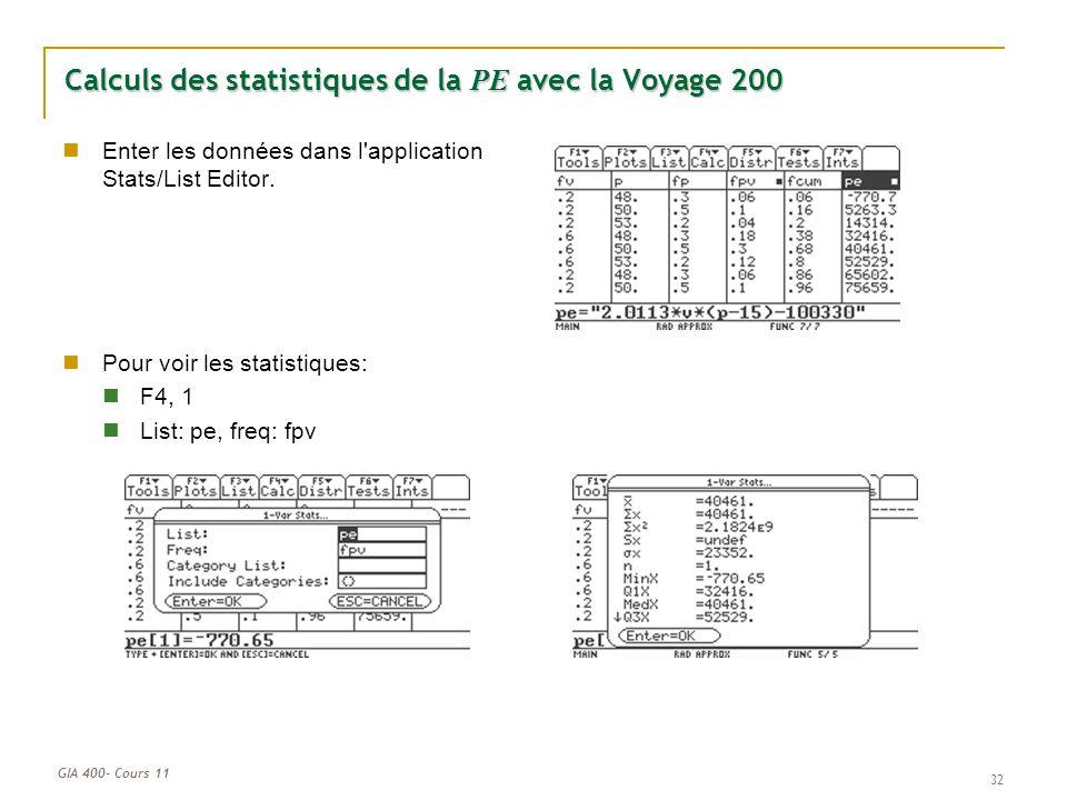 GIA 400- Cours 11 32 Calculs des statistiques de la PE avec la Voyage 200 Enter les données dans l'application Stats/List Editor. Pour voir les statis