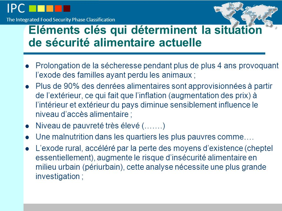 IPC The Integrated Food Security Phase Classification Eléments clés qui déterminent la situation de sécurité alimentaire actuelle Prolongation de la s