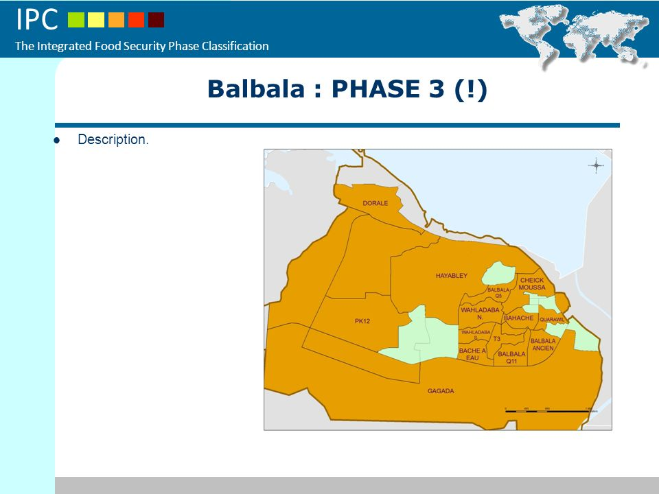 IPC The Integrated Food Security Phase Classification Description. Balbala : PHASE 3 (!)