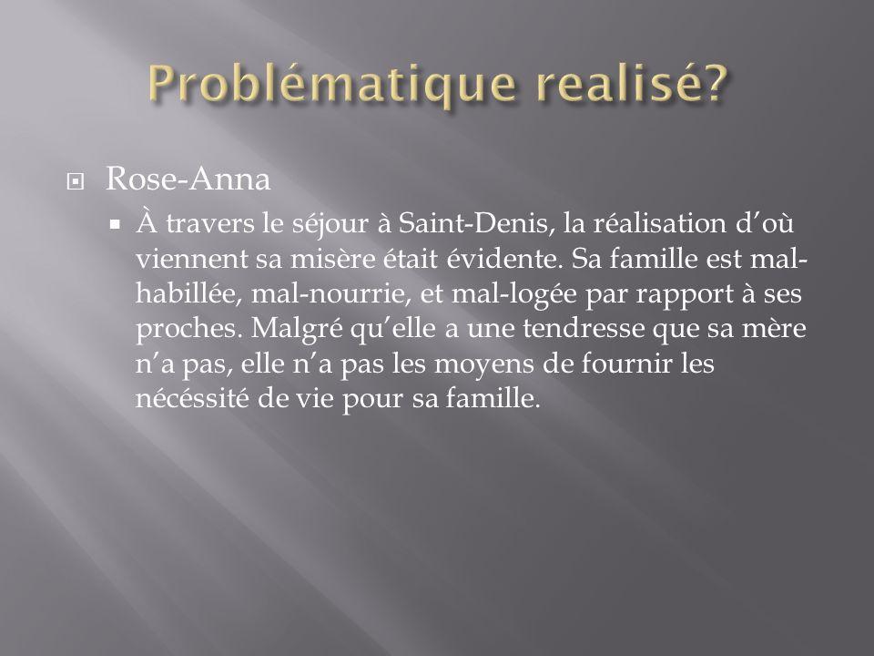 Rose-Anna À travers le séjour à Saint-Denis, la réalisation doù viennent sa misère était évidente.