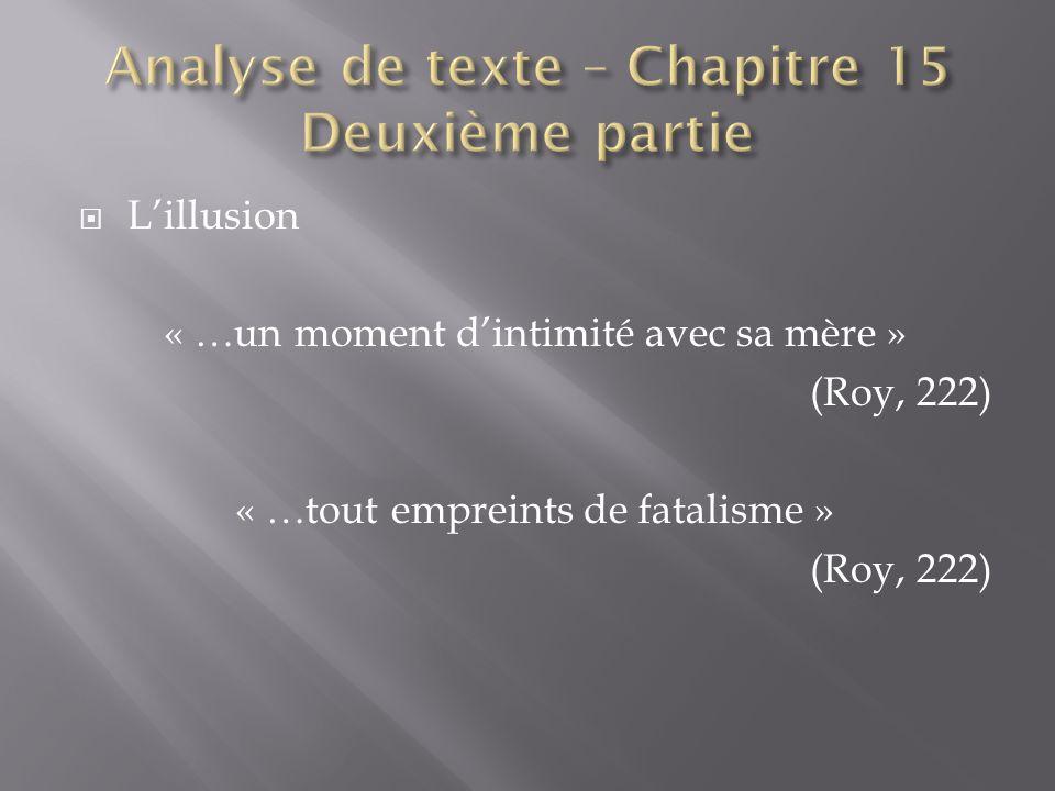Lillusion « …un moment dintimité avec sa mère » (Roy, 222) « …tout empreints de fatalisme » (Roy, 222)