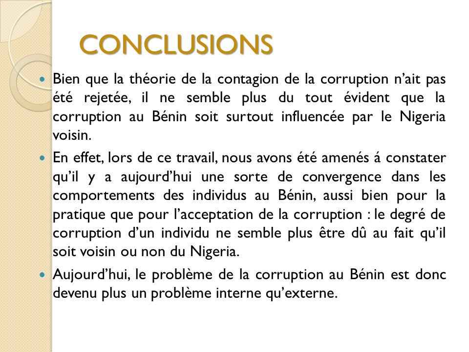 CONCLUSIONS Bien que la théorie de la contagion de la corruption nait pas été rejetée, il ne semble plus du tout évident que la corruption au Bénin soit surtout influencée par le Nigeria voisin.