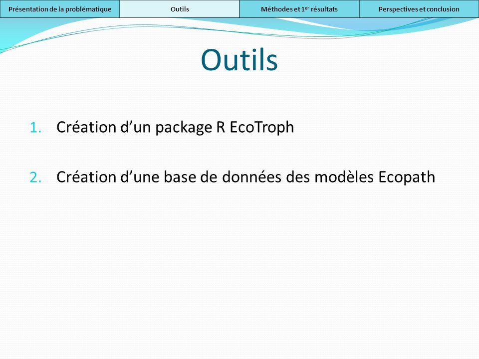 1. Création dun package R EcoTroph 2. Création dune base de données des modèles Ecopath Présentation de la problématiqueOutilsMéthodes et 1 er résulta