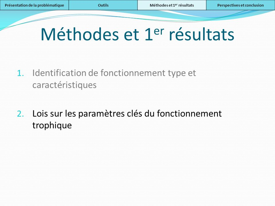 Méthodes et 1 er résultats 1. Identification de fonctionnement type et caractéristiques 2. Lois sur les paramètres clés du fonctionnement trophique Pr