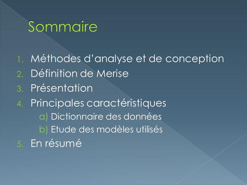1. Méthodes danalyse et de conception 2. Définition de Merise 3. Présentation 4. Principales caractéristiques a) Dictionnaire des données b) Etude des